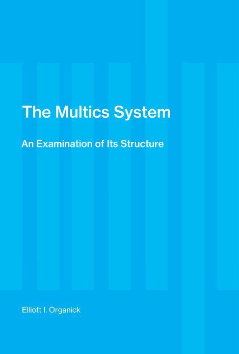 The Multics system by Elliott Irving Organick